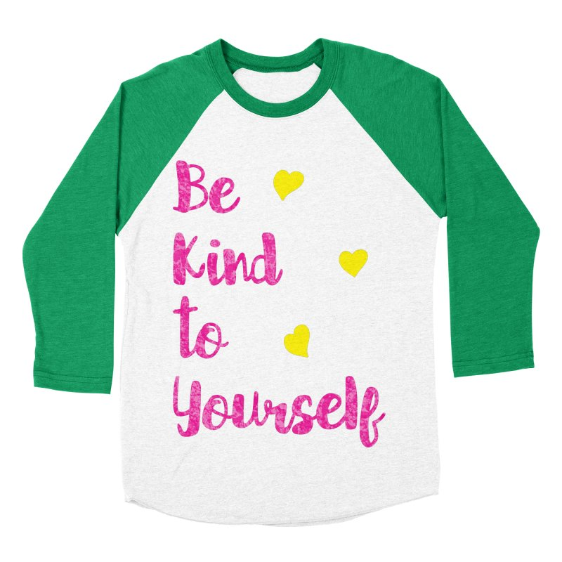 Be Kind to Yourself Print Women's Baseball Triblend Longsleeve T-Shirt by prettyprismatic's Artist Shop