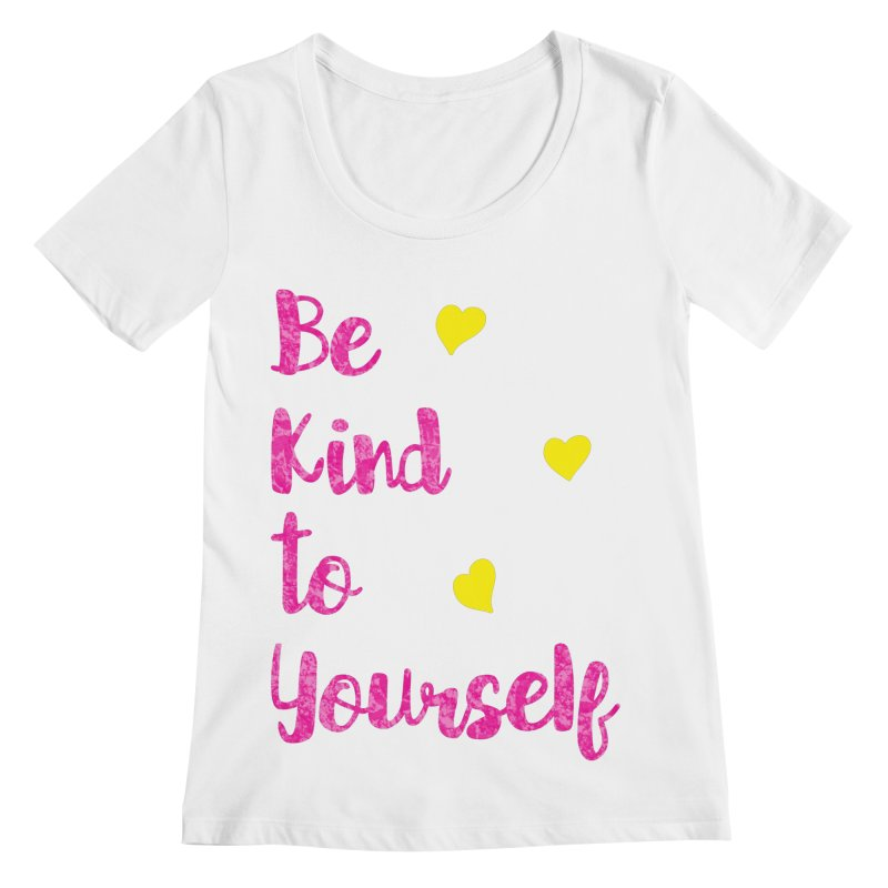 Be Kind to Yourself Print Women's Regular Scoop Neck by prettyprismatic's Artist Shop