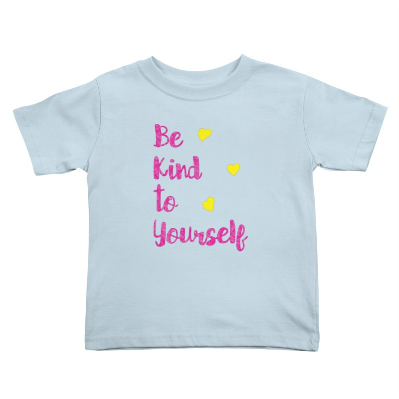 Be Kind to Yourself Print Kids Toddler T-Shirt by prettyprismatic's Artist Shop