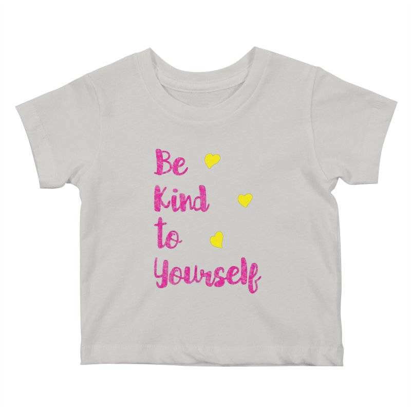 Be Kind to Yourself Print Kids Baby T-Shirt by prettyprismatic's Artist Shop
