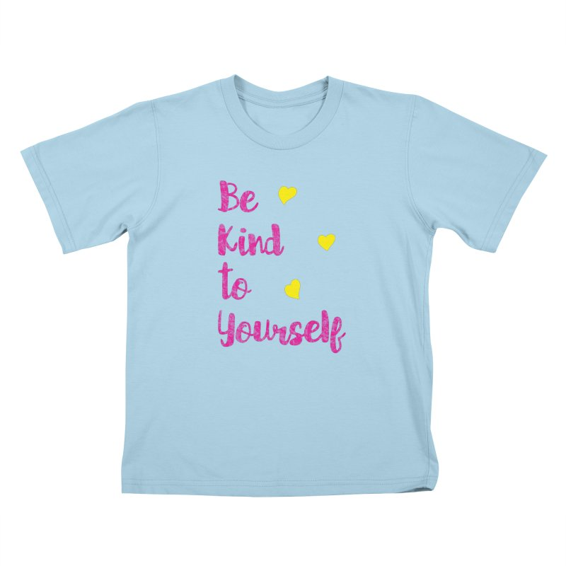Be Kind to Yourself Print Kids T-Shirt by prettyprismatic's Artist Shop