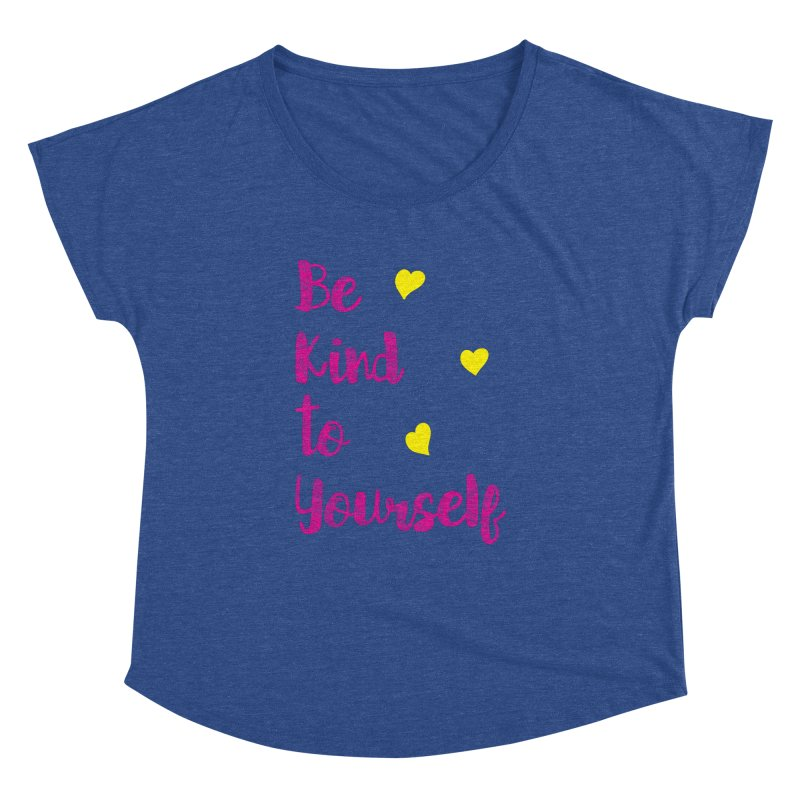 Be Kind to Yourself Print Women's Dolman by prettyprismatic's Artist Shop
