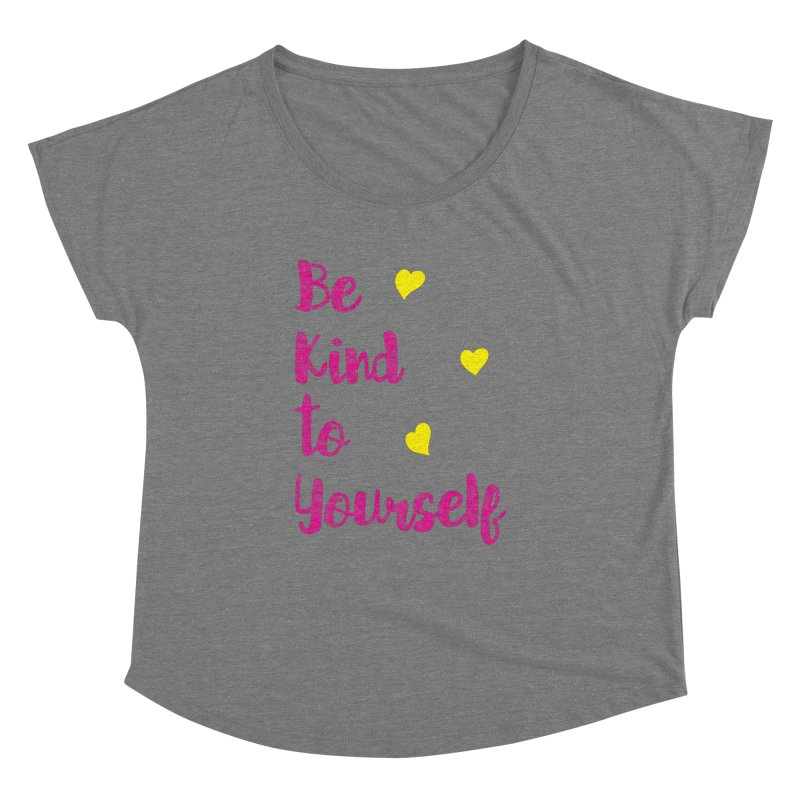 Be Kind to Yourself Print Women's Dolman Scoop Neck by prettyprismatic's Artist Shop