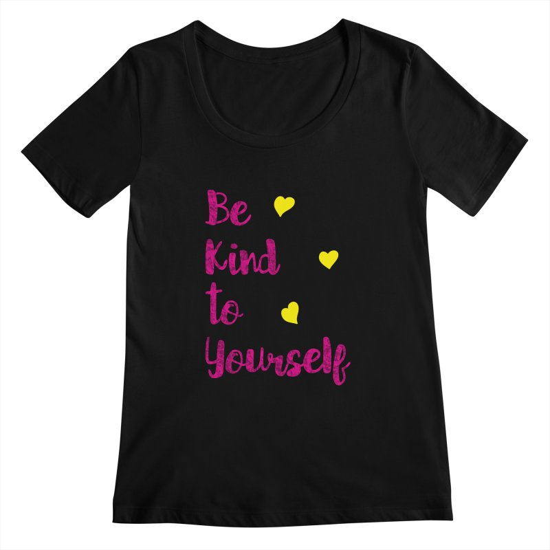 Be Kind to Yourself Print Women's Scoopneck by prettyprismatic's Artist Shop