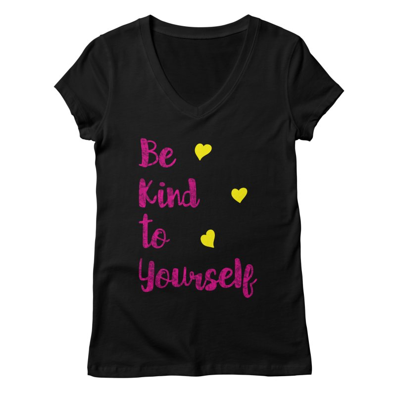 Be Kind to Yourself Print Women's V-Neck by prettyprismatic's Artist Shop