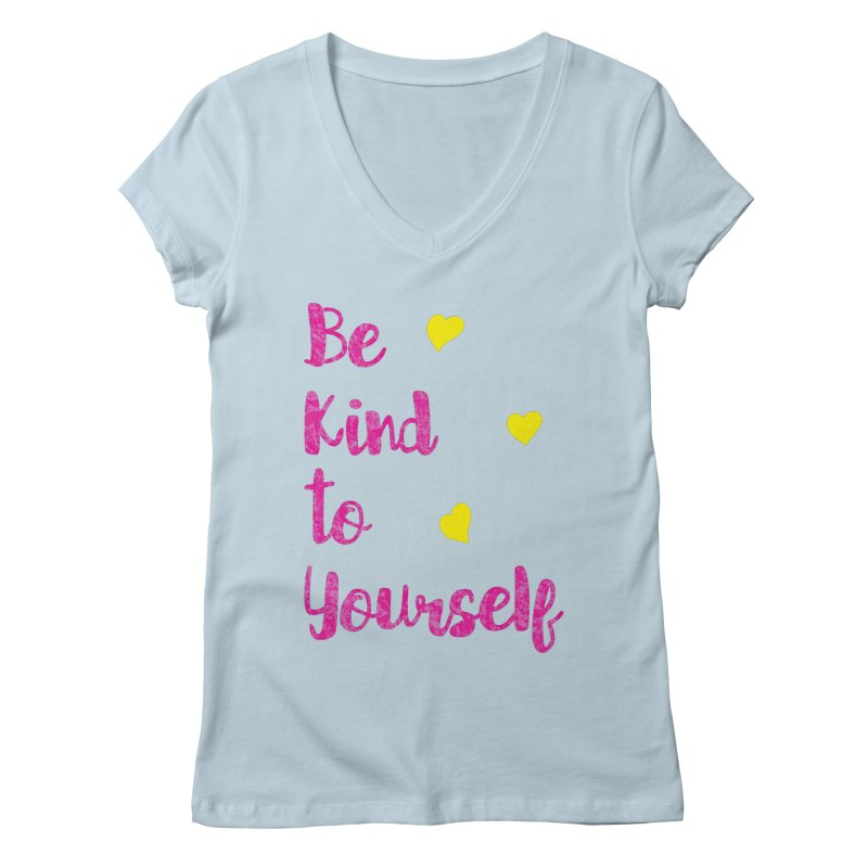 Be Kind to Yourself Print Women's Regular V-Neck by prettyprismatic's Artist Shop