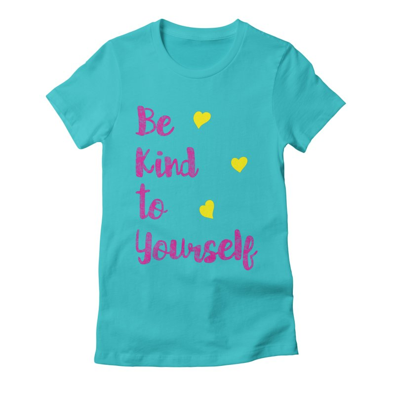 Be Kind to Yourself Print Women's Fitted T-Shirt by prettyprismatic's Artist Shop