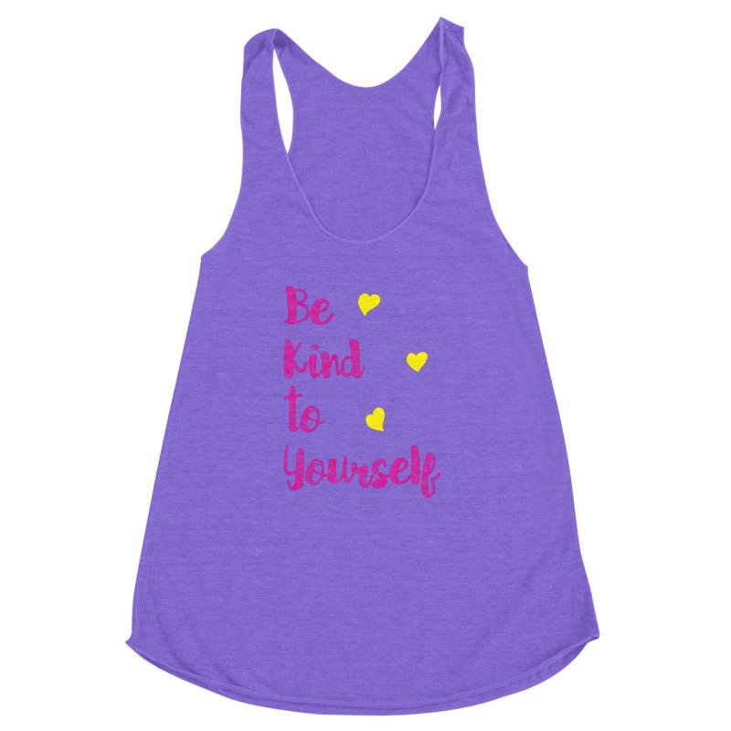 Be Kind to Yourself Print Women's Racerback Triblend Tank by prettyprismatic's Artist Shop