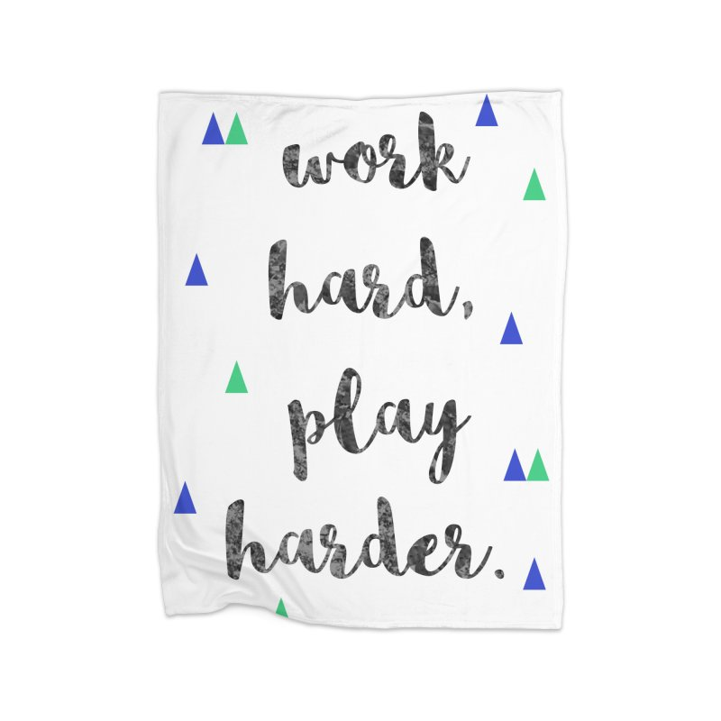 Work Hard, Play Harder Print Home Blanket by prettyprismatic's Artist Shop