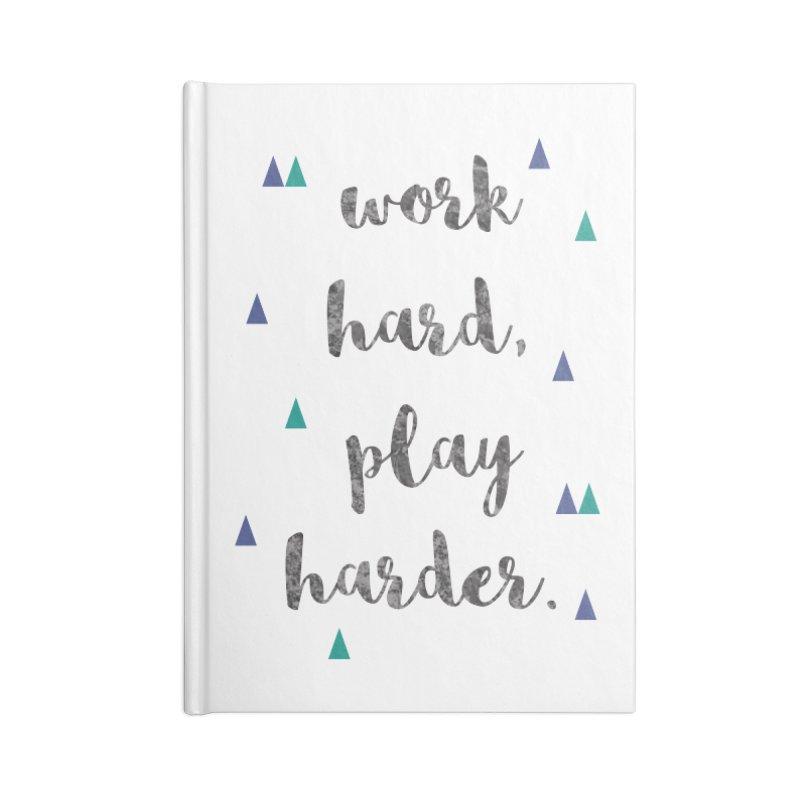 Work Hard, Play Harder Print Accessories Notebook by prettyprismatic's Artist Shop