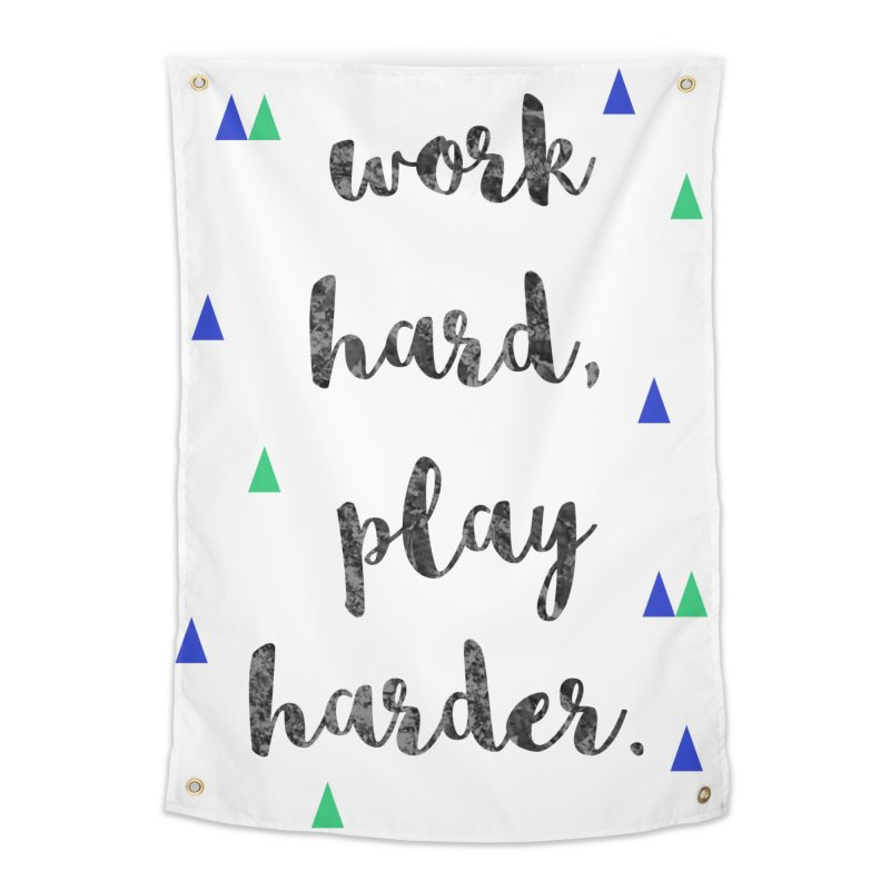 Work Hard, Play Harder Print Home Tapestry by prettyprismatic's Artist Shop