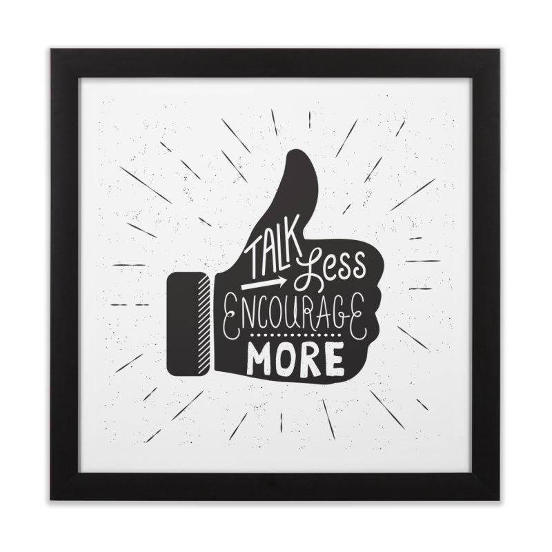 Talk Less Encourage More Home Framed Fine Art Print by prettyprismatic's Artist Shop
