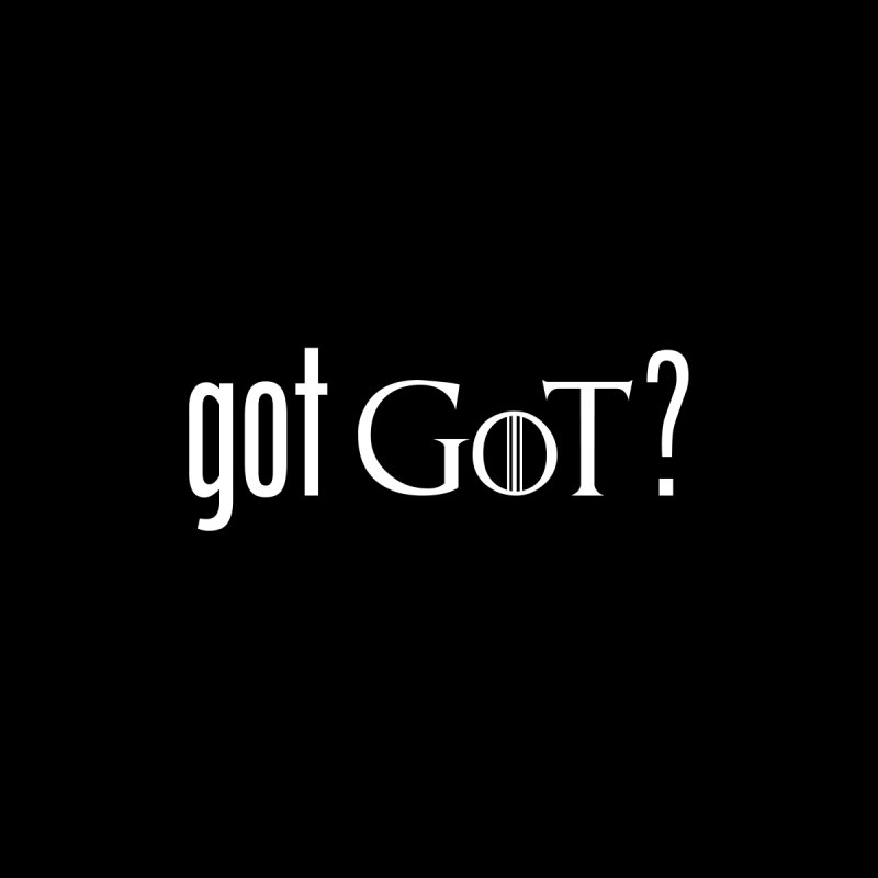 got GoT?   by printpaws's Artist Shop