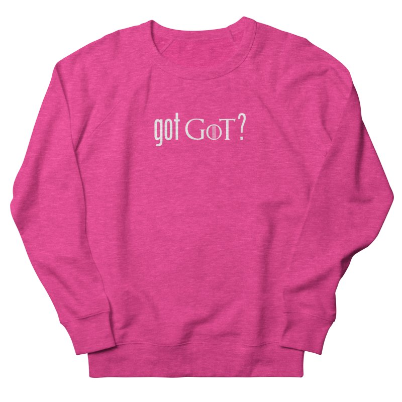 got GoT? Women's Sweatshirt by printpaws's Artist Shop