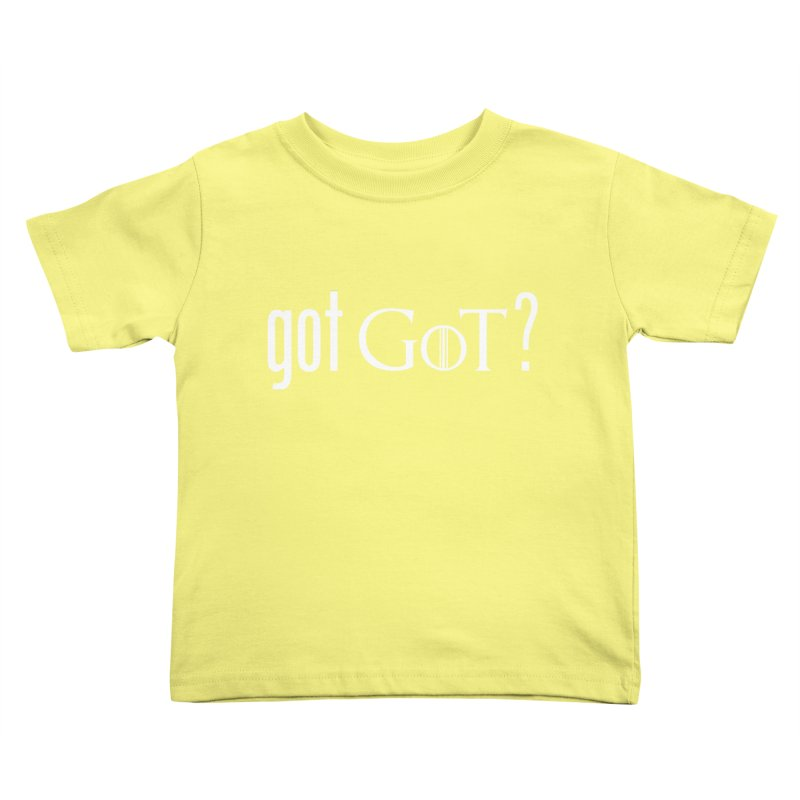 got GoT? Kids Toddler T-Shirt by printpaws's Artist Shop