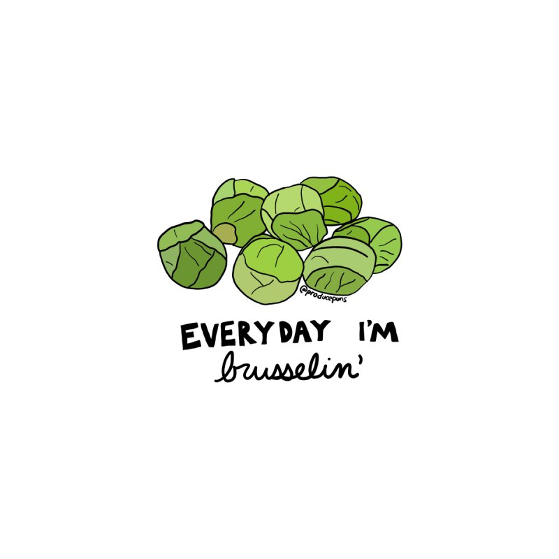 Everyday I'm Brusselin' Women's T-Shirt by Produce Puns