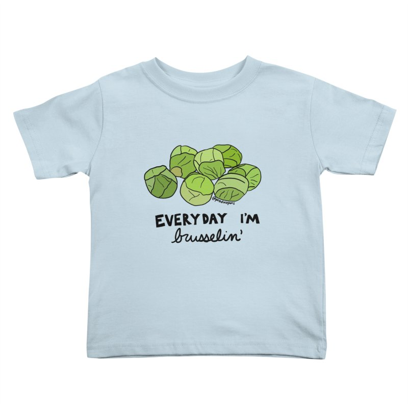 Everyday I'm Brusselin' Kids Toddler T-Shirt by Produce Puns