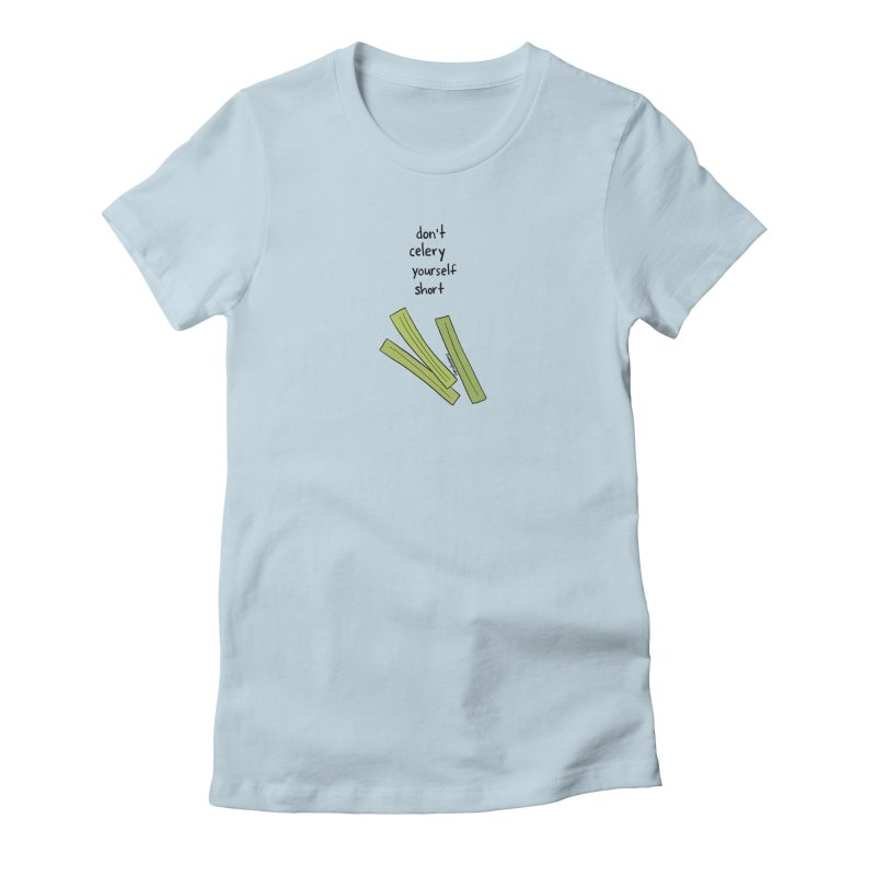 Don't Celery Yourself Short Women's T-Shirt by Produce Puns
