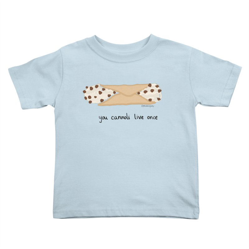 You Cannoli Live Once Kids Toddler T-Shirt by Produce Puns