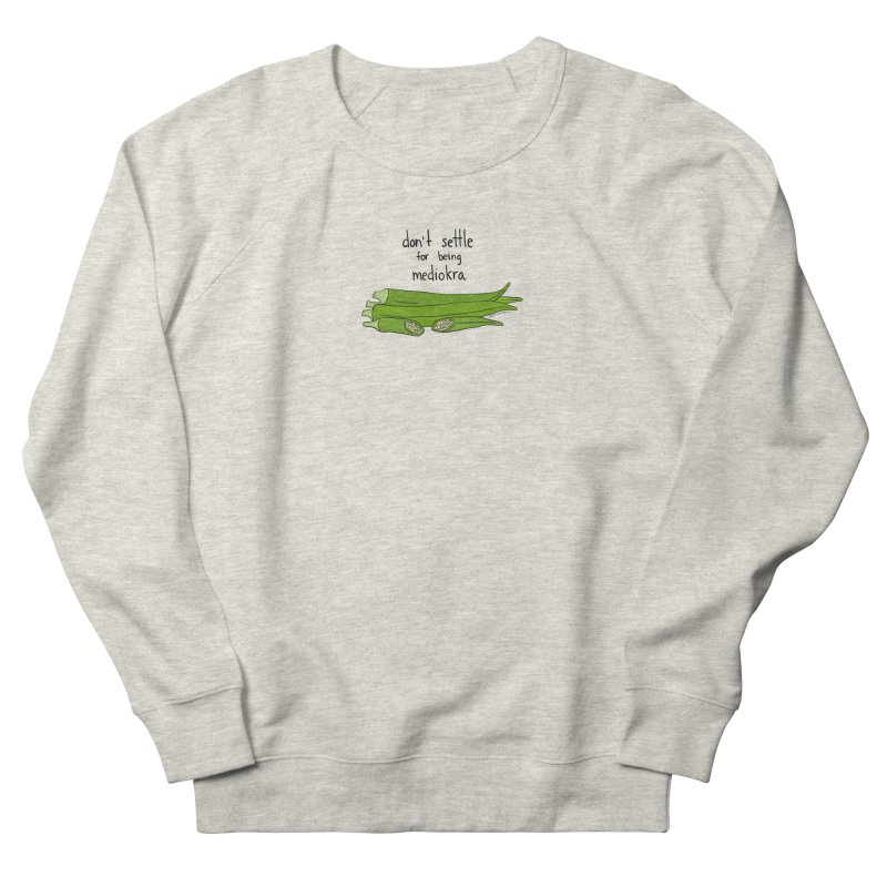 Don't Settle for Being Mediokra Women's Sweatshirt by Produce Puns