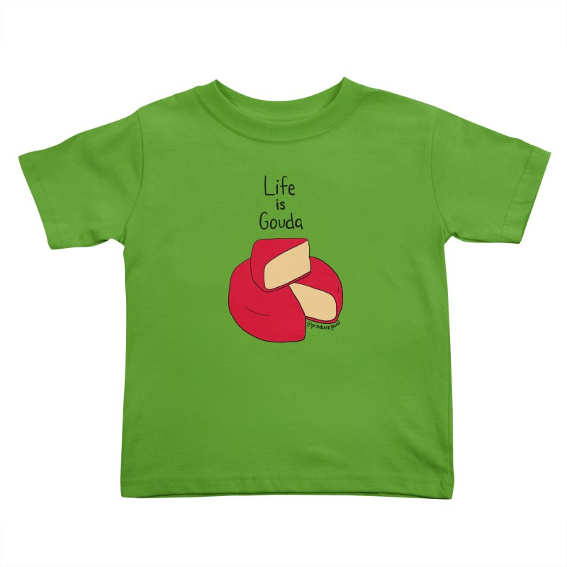 Life is Gouda Kids Toddler T-Shirt by Produce Puns