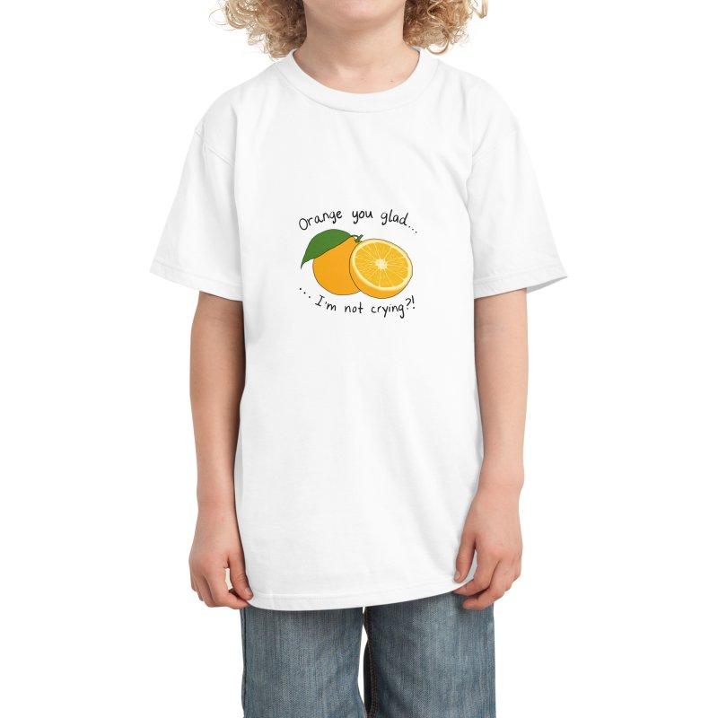 Orange You Glad I'm Not Crying? Kids T-Shirt by Produce Puns