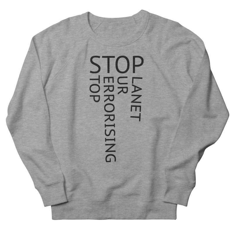 Stop Terrorising Our Planet in Men's French Terry Sweatshirt Heather Graphite by Elefunfunt