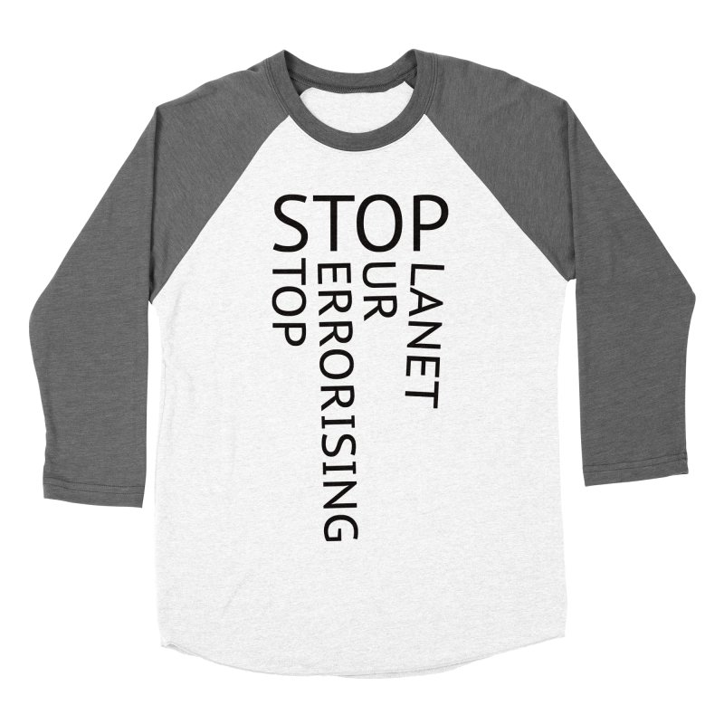 Stop Terrorising Our Planet Women's Baseball Triblend Longsleeve T-Shirt by Elefunfunt