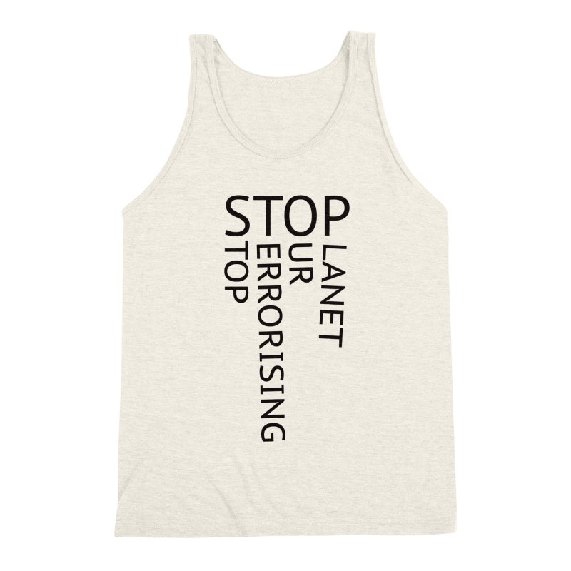 Stop Terrorising Our Planet in Men's Triblend Tank Heather Oatmeal by Elefunfunt