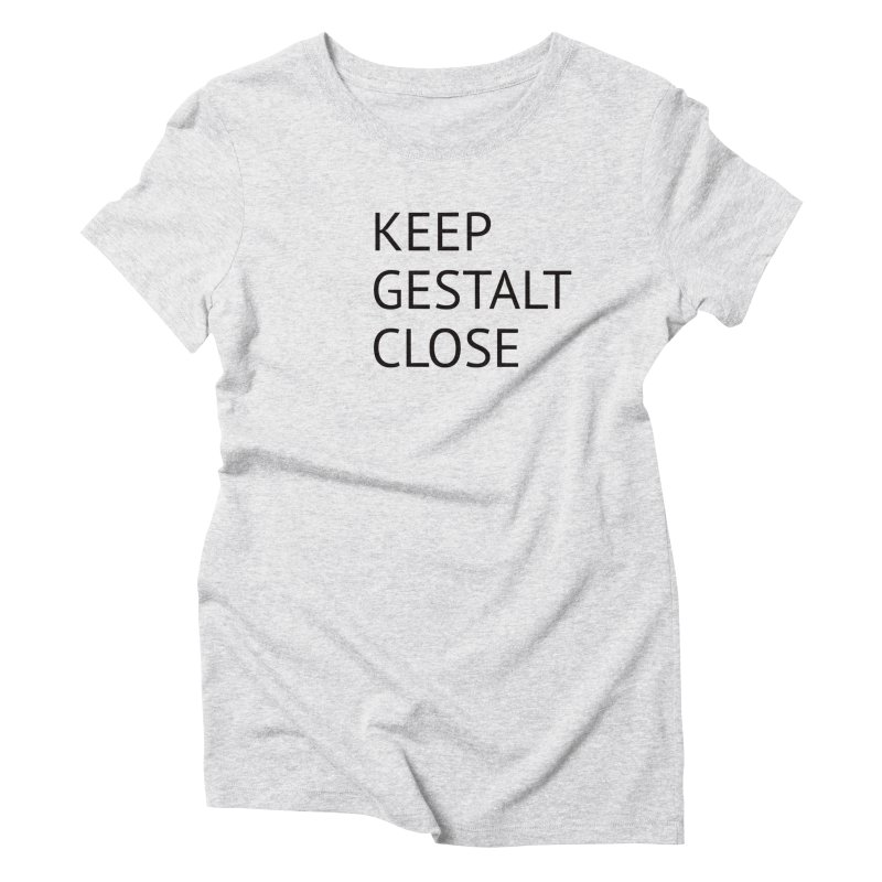 Keep gestalt closed in Women's Triblend T-Shirt Heather White by Elefunfunt