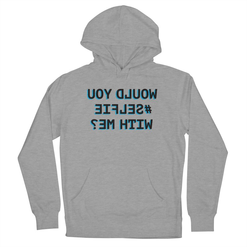 Would You Selfie With Me? Women's French Terry Pullover Hoody by Elefunfunt