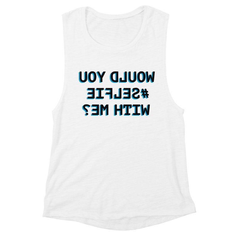 Would You Selfie With Me? Women's Muscle Tank by Elefunfunt