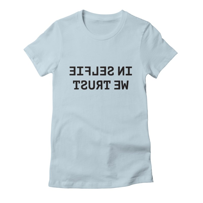In Selfie We Trust Women's Fitted T-Shirt by Elefunfunt