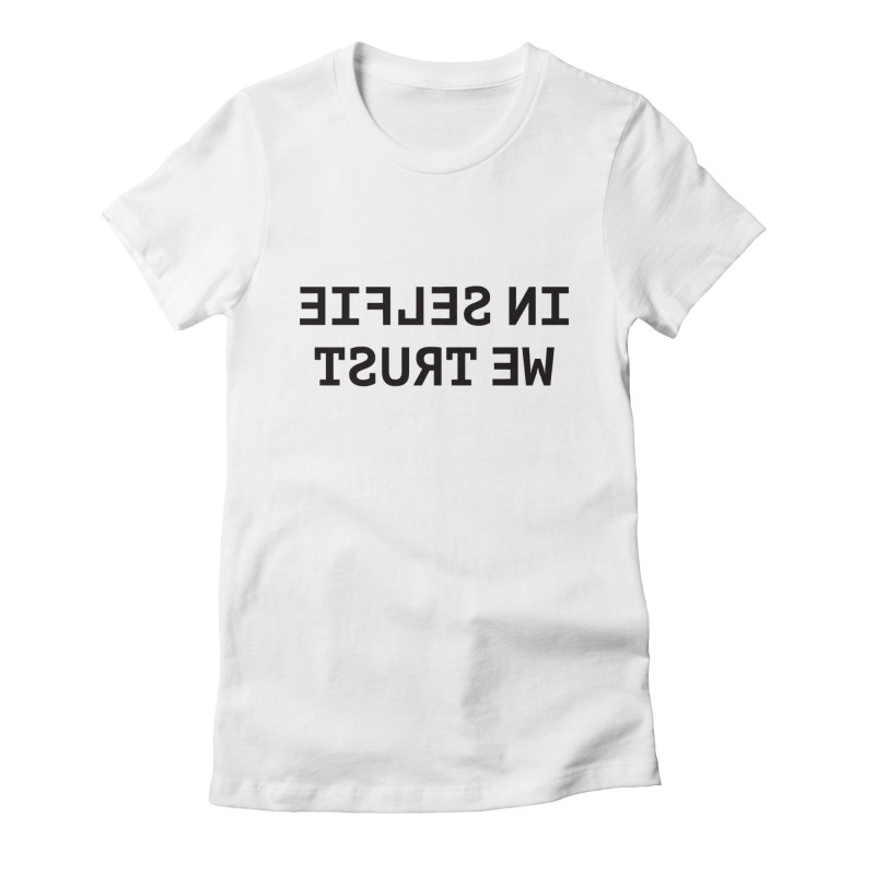 In Selfie We Trust Women's Fitted T-Shirt by Elefunfunt