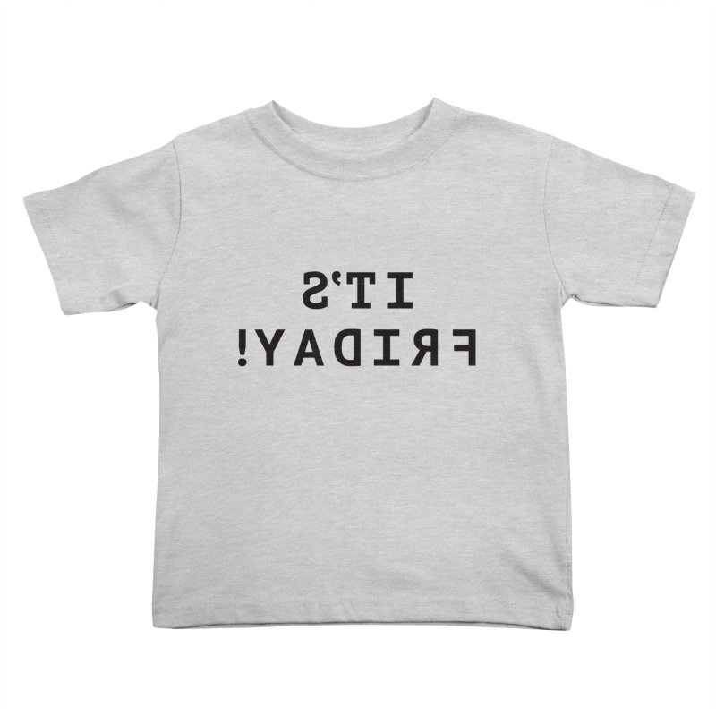 It's Friday! Kids Toddler T-Shirt by Elefunfunt