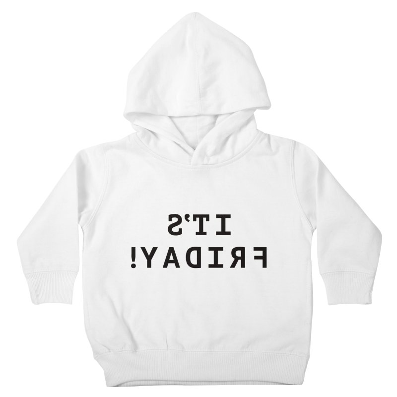 It's Friday! Kids Toddler Pullover Hoody by Elefunfunt