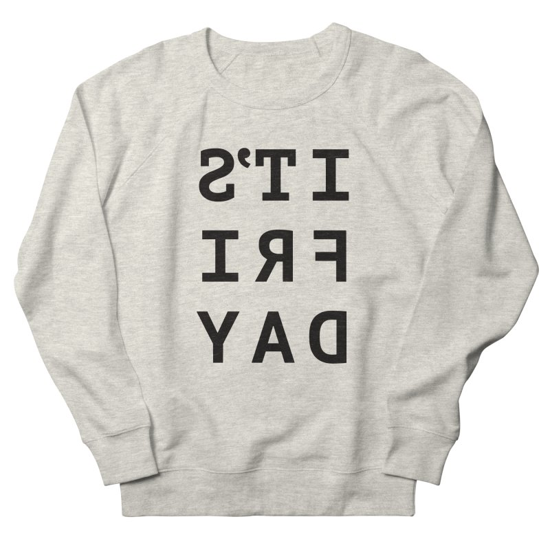It's Friday Women's French Terry Sweatshirt by Elefunfunt