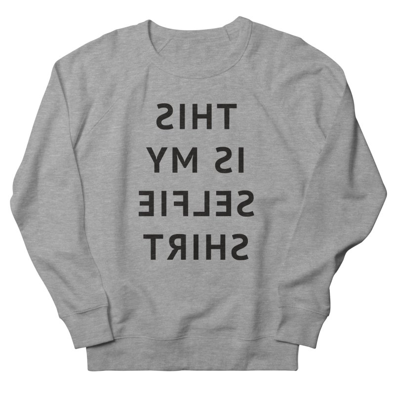 This Is My Selfie Shirt Women's French Terry Sweatshirt by Elefunfunt