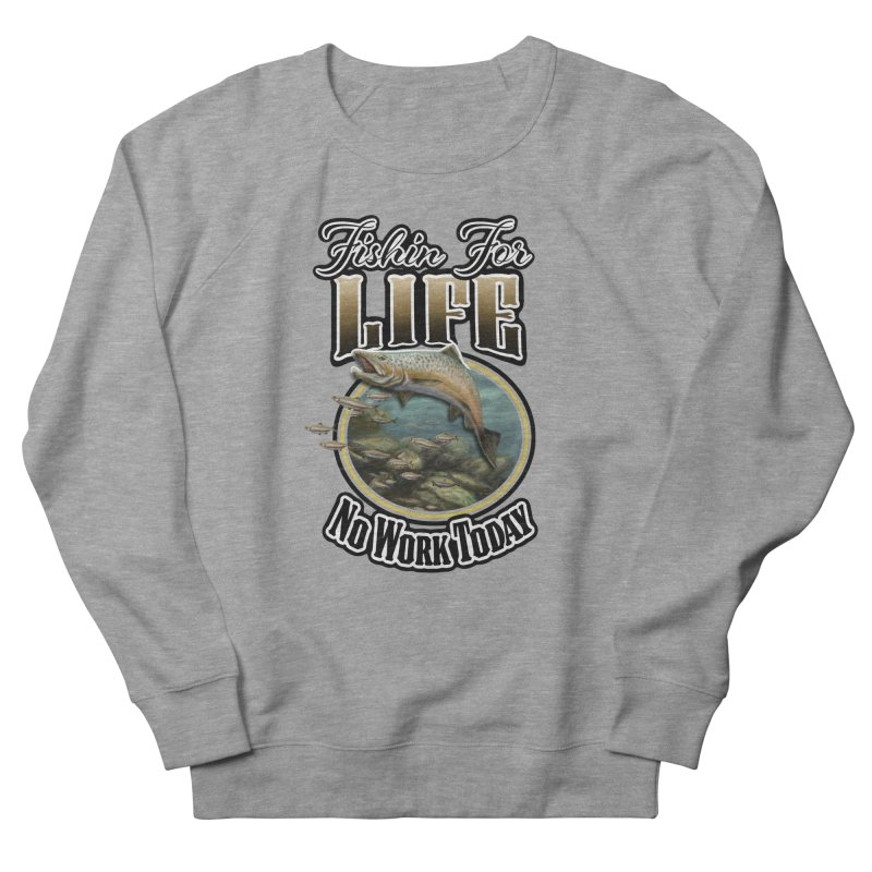 Fishin for Life Men's Sweatshirt by psweetsdesign's Artist Shop