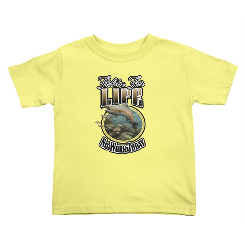 Fishin for Life Kids Toddler T-Shirt by psweetsdesign's Artist Shop