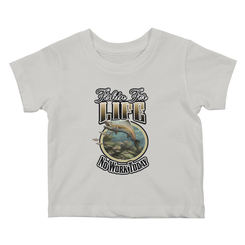 Fishin for Life Kids Baby T-Shirt by psweetsdesign's Artist Shop