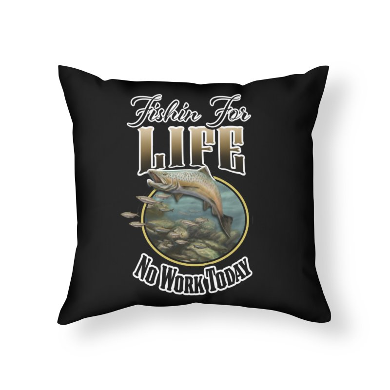 Fishin for Life Home Throw Pillow by psweetsdesign's Artist Shop