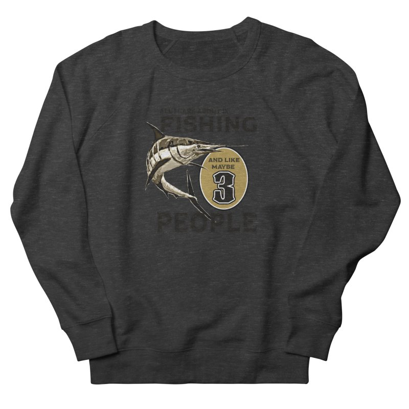 are About is FISHING Women's French Terry Sweatshirt by psweetsdesign's Artist Shop