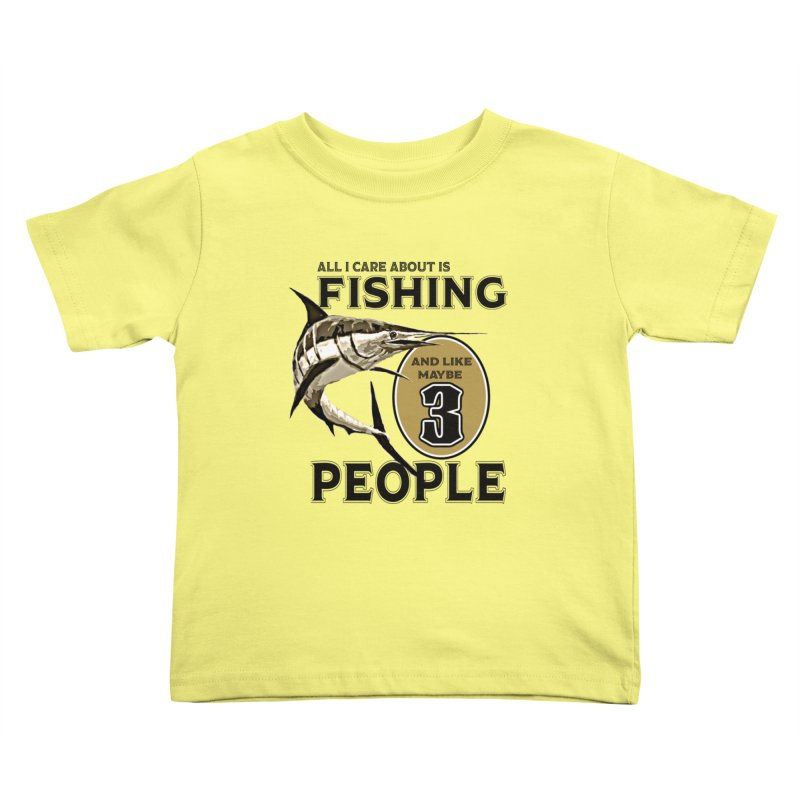 are About is FISHING Kids Toddler T-Shirt by psweetsdesign's Artist Shop