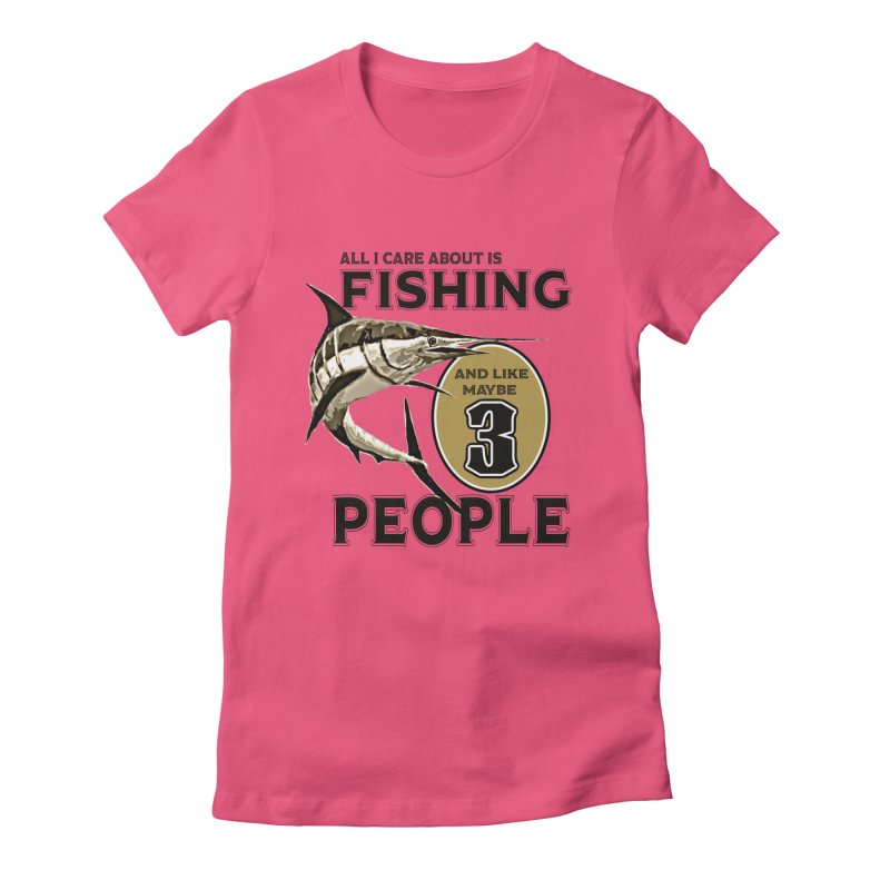 are About is FISHING Women's Fitted T-Shirt by psweetsdesign's Artist Shop