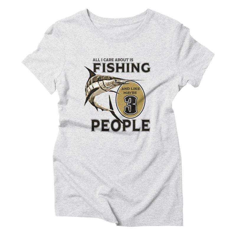 are About is FISHING Women's Triblend T-Shirt by psweetsdesign's Artist Shop