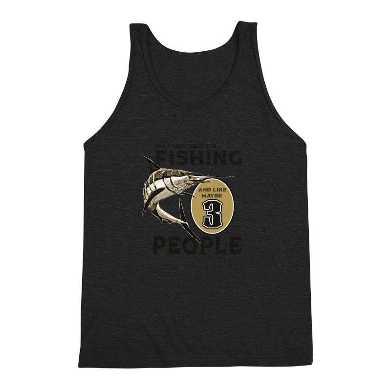 are About is FISHING Men's Triblend Tank by psweetsdesign's Artist Shop
