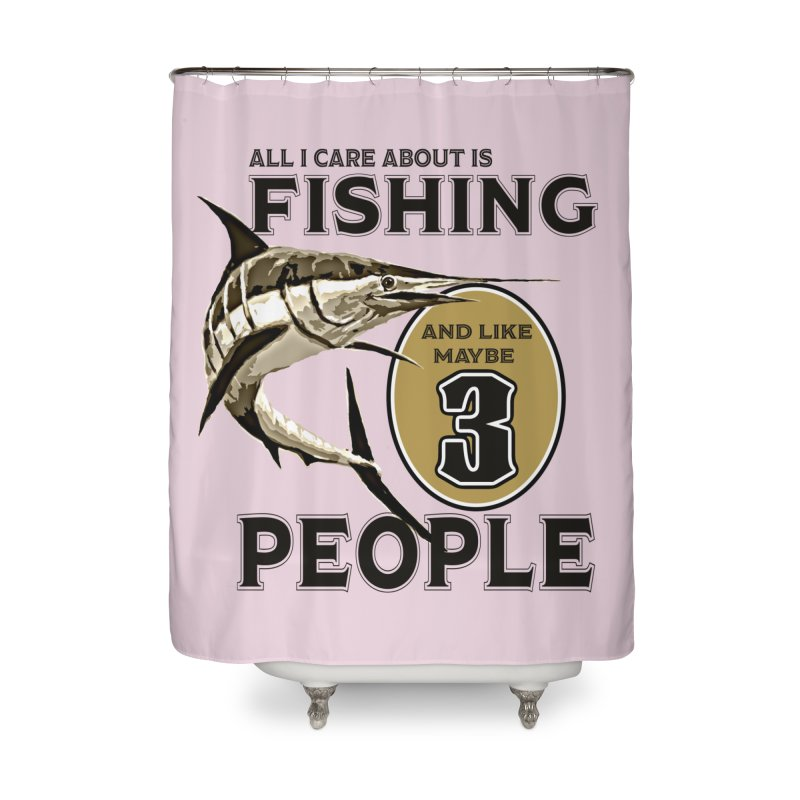 are About is FISHING Home Shower Curtain by psweetsdesign's Artist Shop