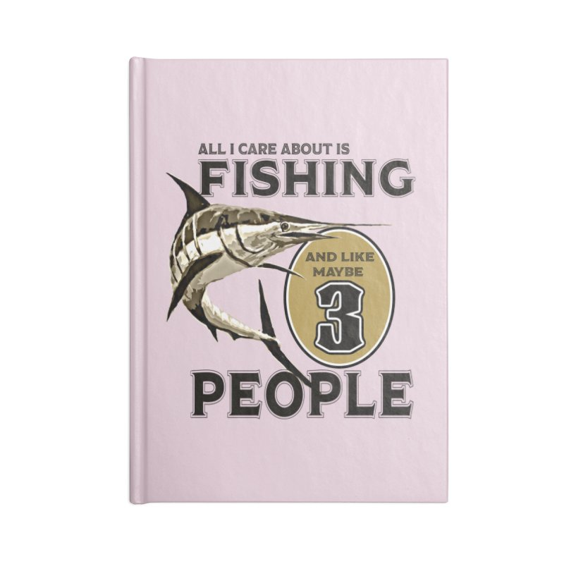 are About is FISHING Accessories Blank Journal Notebook by psweetsdesign's Artist Shop