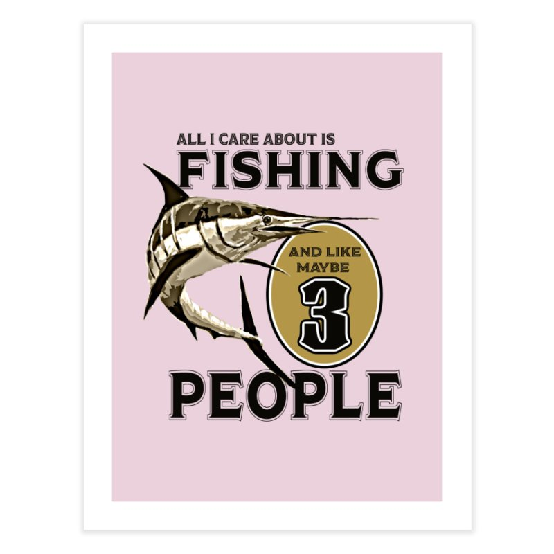 are About is FISHING Home Fine Art Print by psweetsdesign's Artist Shop